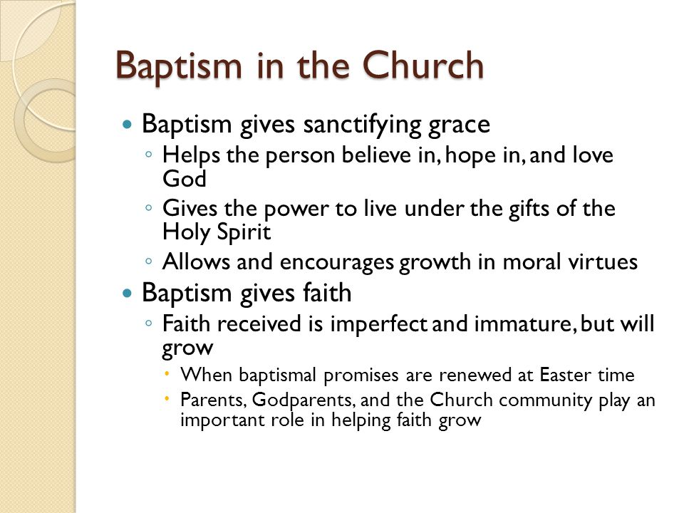Baptism in the Church Baptism gives sanctifying grace