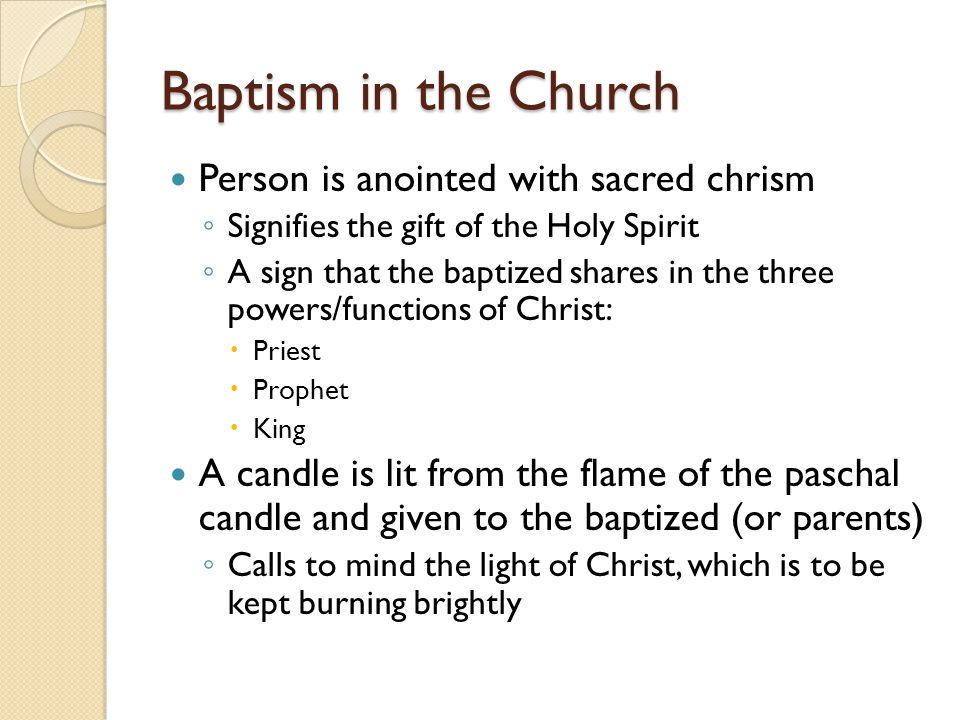 Baptism in the Church Person is anointed with sacred chrism