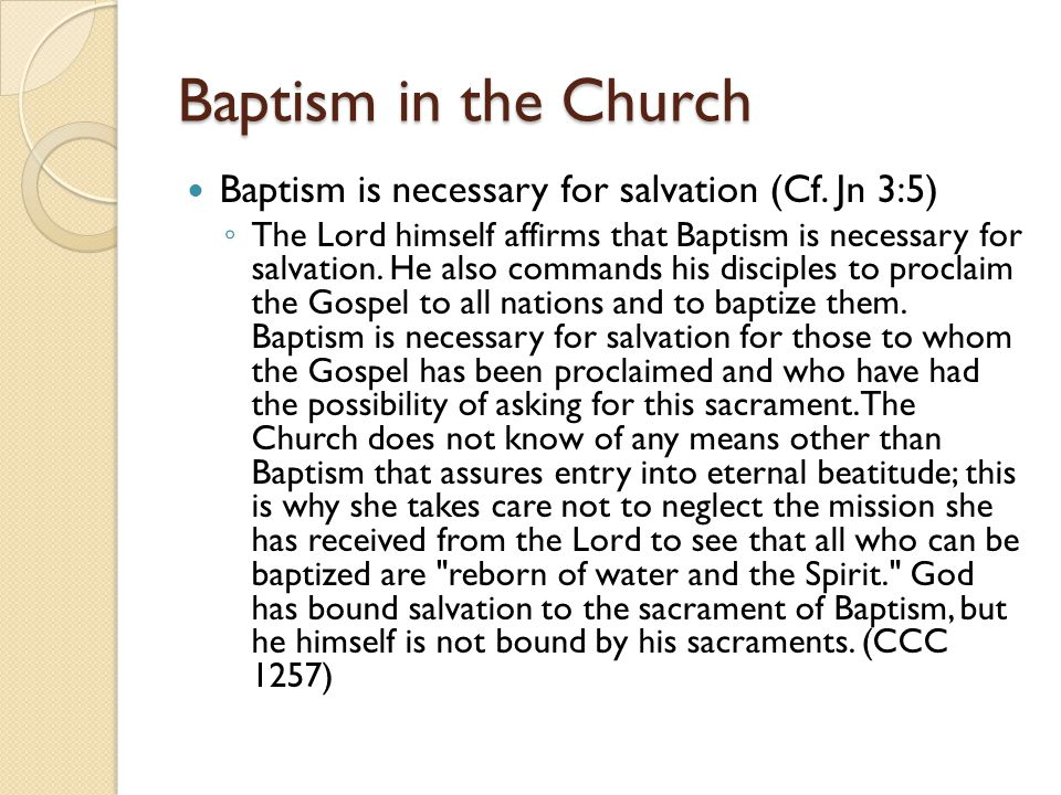 Baptism in the Church Baptism is necessary for salvation (Cf. Jn 3:5)