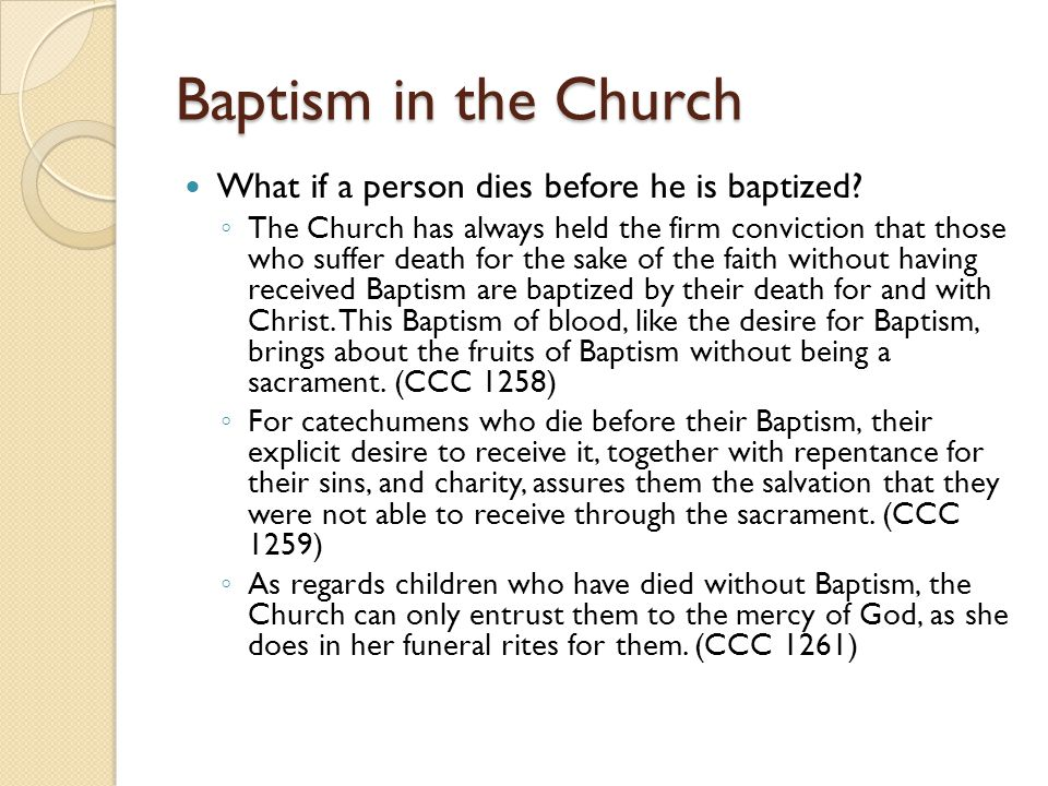 Baptism in the Church What if a person dies before he is baptized