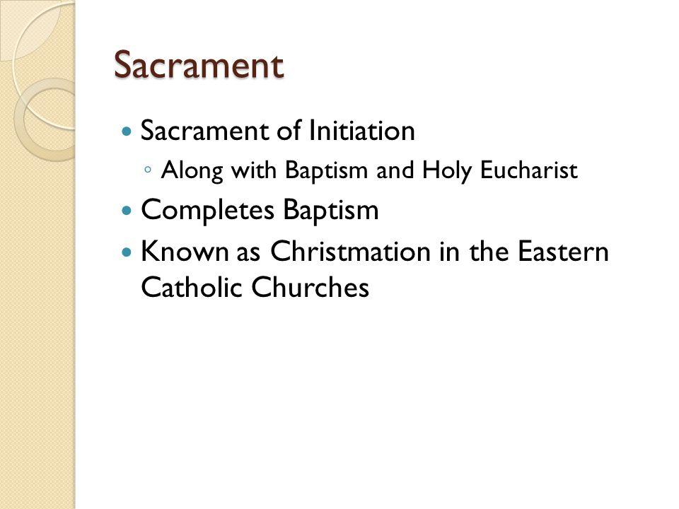 Sacrament Sacrament of Initiation Completes Baptism