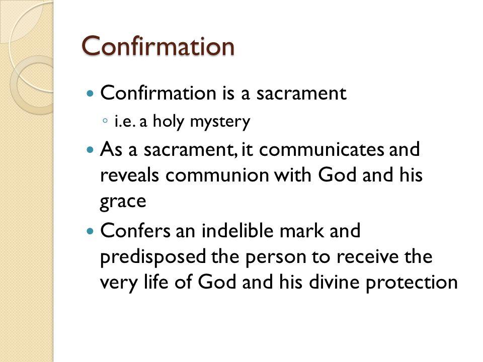 Confirmation Confirmation is a sacrament
