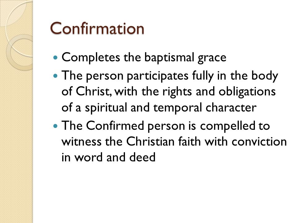 Confirmation Completes the baptismal grace