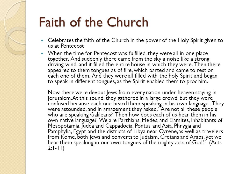 Faith of the Church Celebrates the faith of the Church in the power of the Holy Spirit given to us at Pentecost.