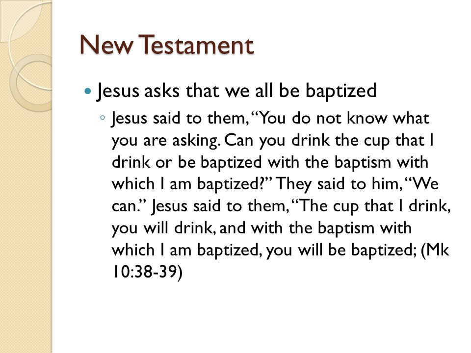 New Testament Jesus asks that we all be baptized