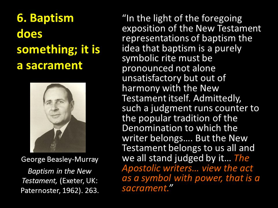6. Baptism does something; it is a sacrament