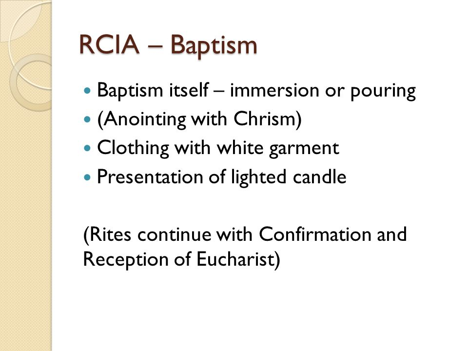 RCIA – Baptism Baptism itself – immersion or pouring