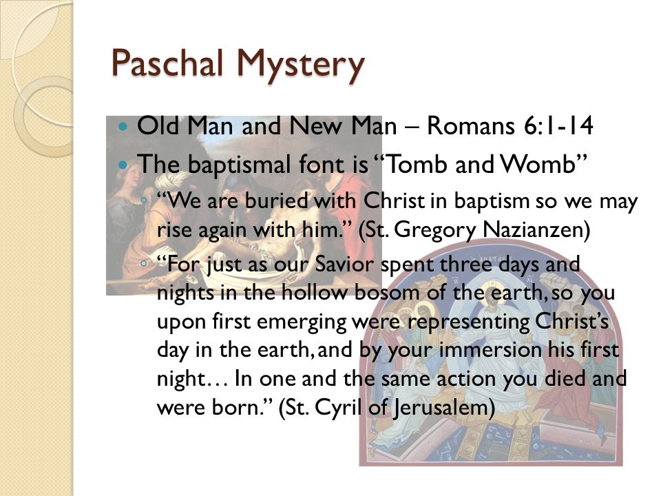 Paschal Mystery Old Man and New Man – Romans 6:1-14