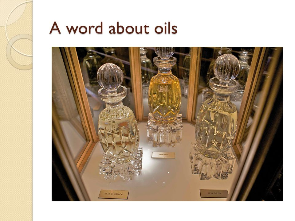 A word about oils Sacred Chrism – Bapt & Confirm & Holy Orders – sign of richness of what God gives us, lasting effect, Odor of Christ – St. Paul.