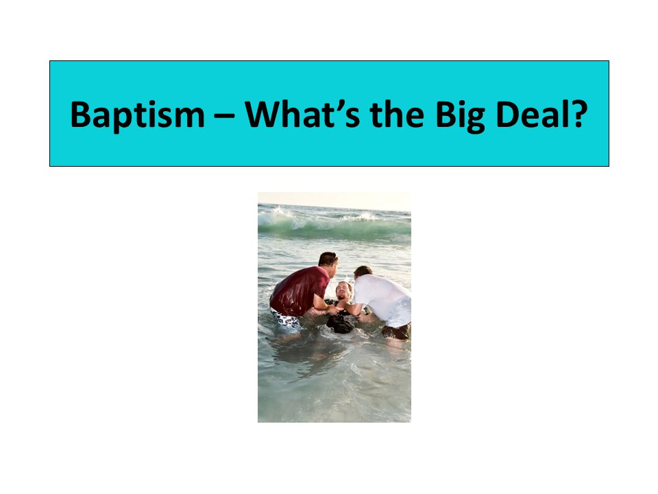 Baptism – What's the Big Deal