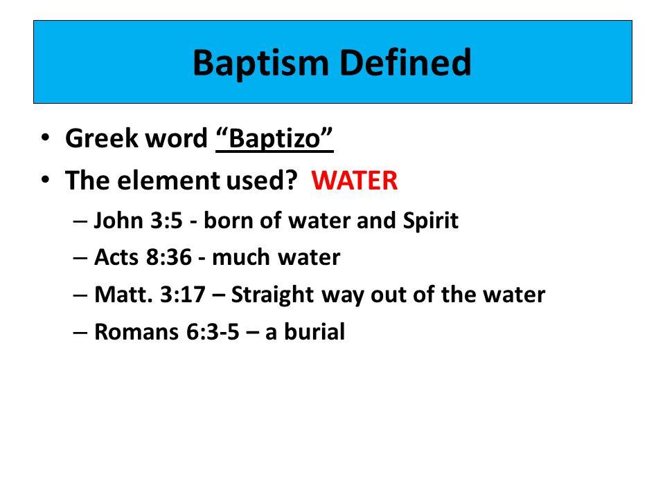 Baptism Defined Greek word Baptizo The element used WATER