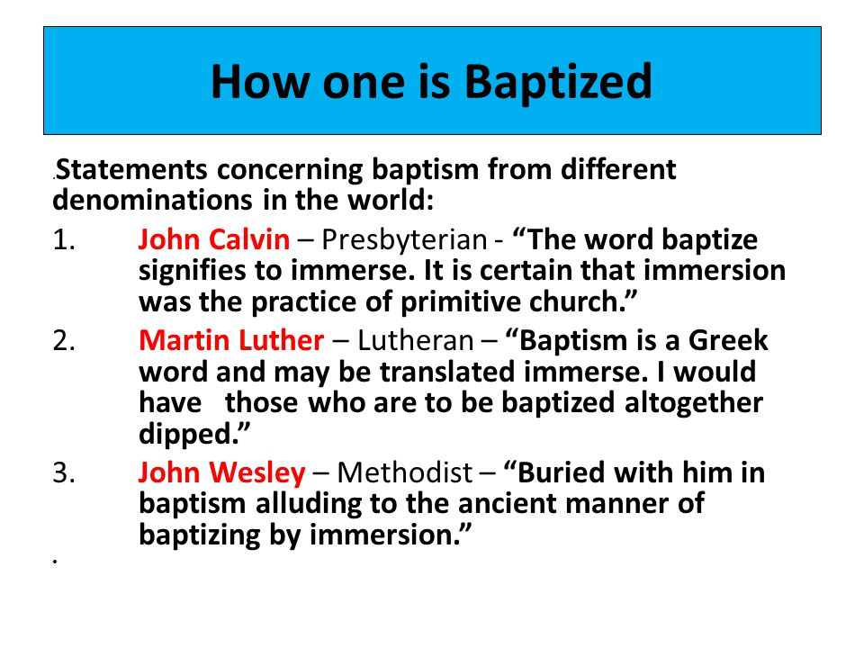 How one is Baptized .Statements concerning baptism from different denominations in the world: