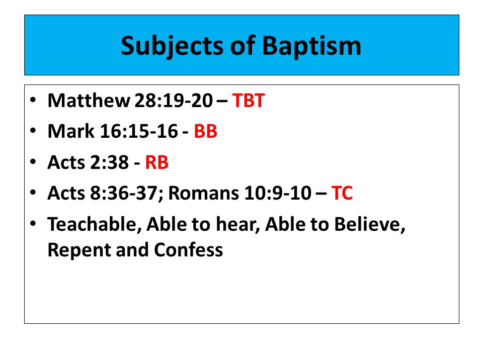 Subjects of Baptism Matthew 28:19-20 – TBT Mark 16:15-16 - BB