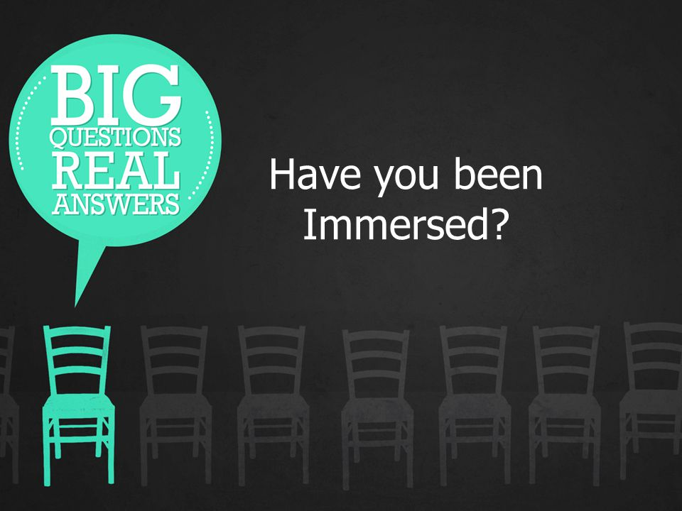 Have you been Immersed