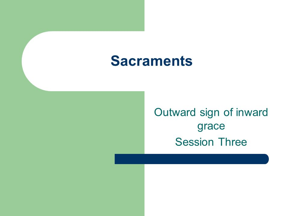Outward sign of inward grace Session Three