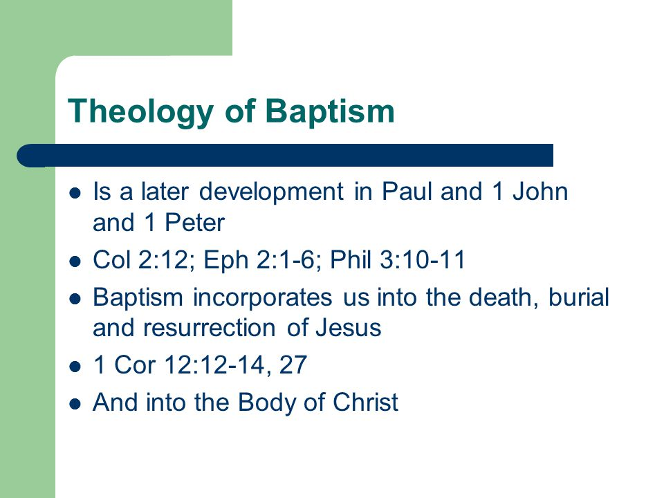 Theology of Baptism Is a later development in Paul and 1 John and 1 Peter. Col 2:12; Eph 2:1-6; Phil 3:10-11.