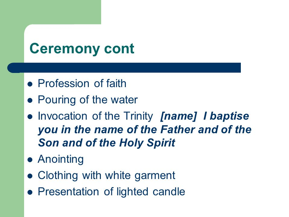 Ceremony cont Profession of faith Pouring of the water