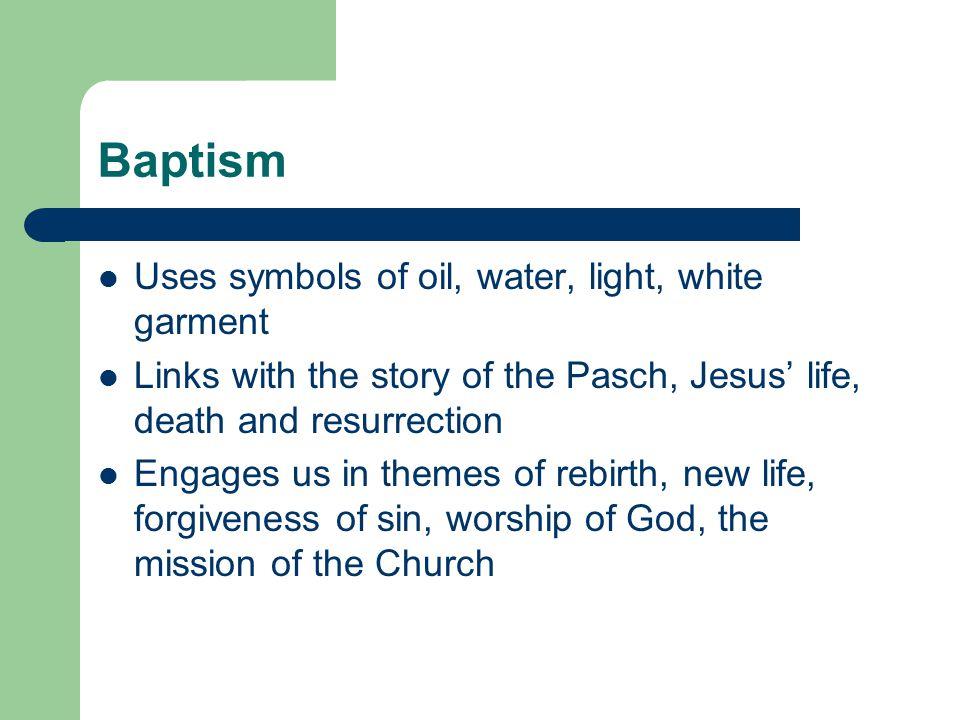 Baptism Uses symbols of oil, water, light, white garment