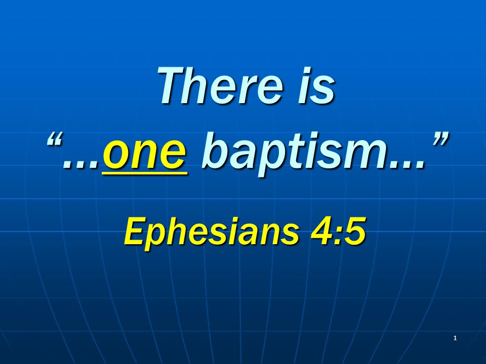 There is …one baptism…