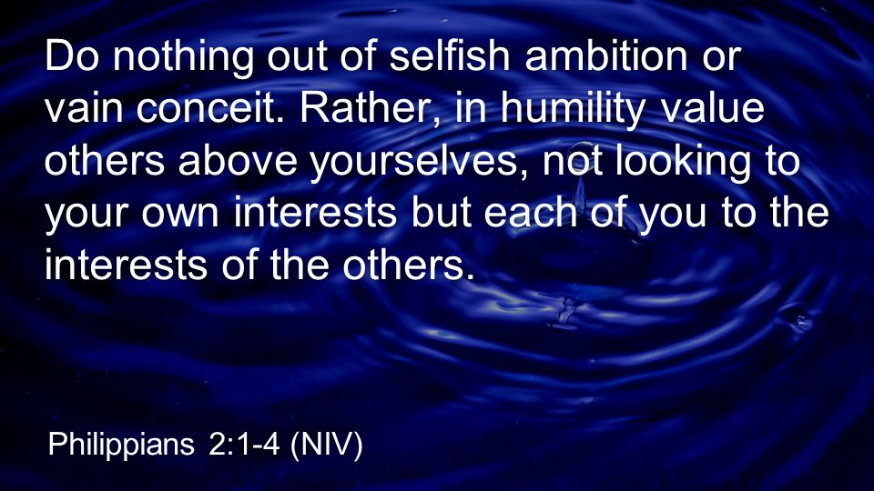 Do nothing out of selfish ambition or vain conceit