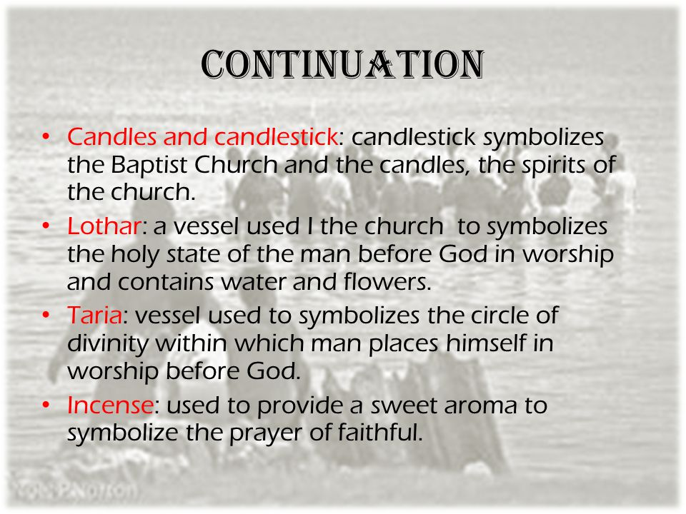 Continuation Candles and candlestick: candlestick symbolizes the Baptist Church and the candles, the spirits of the church.