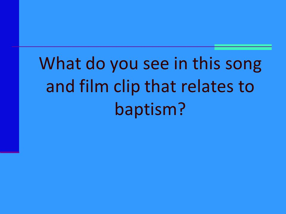 What do you see in this song and film clip that relates to baptism
