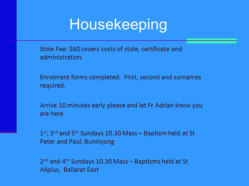 Housekeeping Stole Fee: $60 covers costs of stole, certificate and administration. Enrolment forms completed. First, second and surnames required.