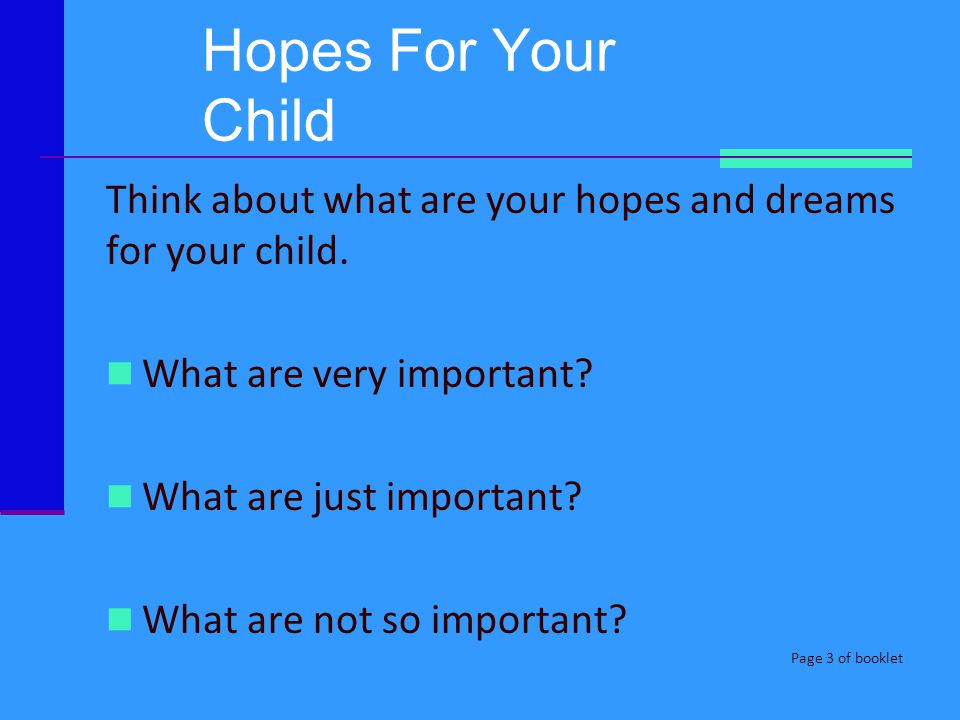 Hopes For Your Child Think about what are your hopes and dreams for your child. What are very important