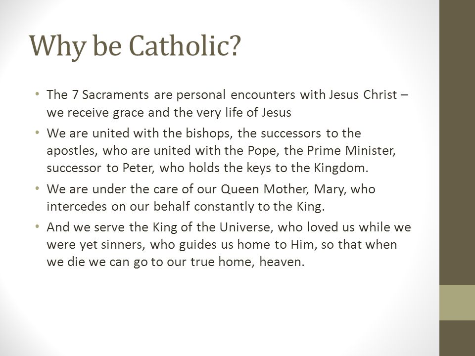 Why be Catholic The 7 Sacraments are personal encounters with Jesus Christ – we receive grace and the very life of Jesus.