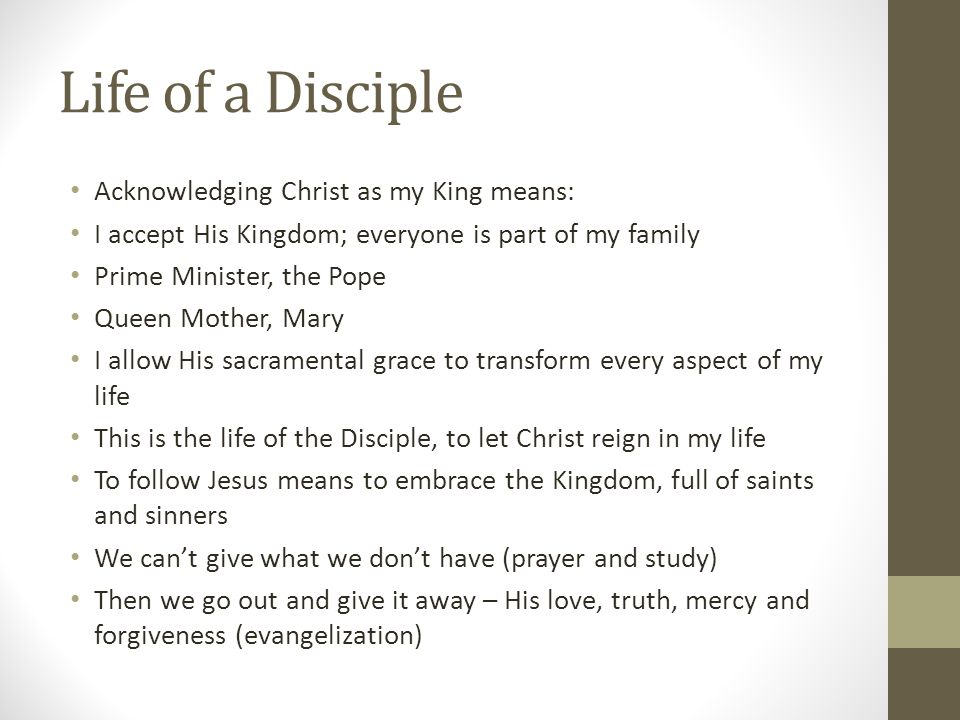 Life of a Disciple Acknowledging Christ as my King means: