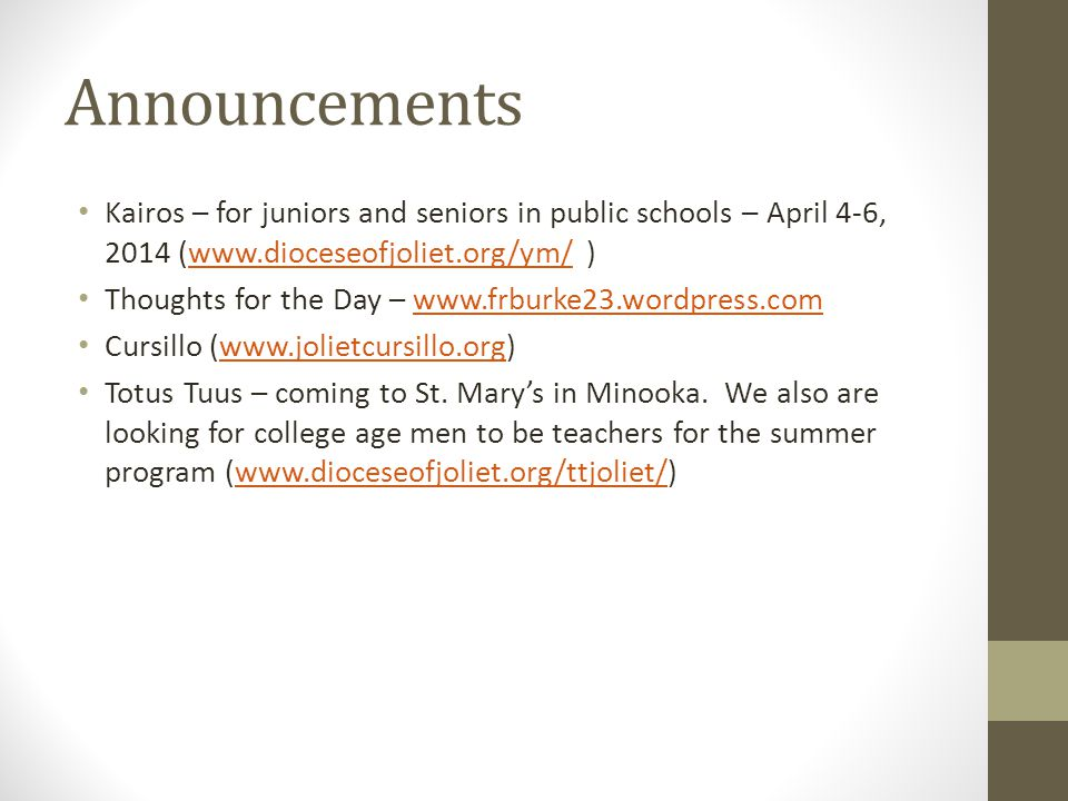 Announcements Kairos – for juniors and seniors in public schools – April 4-6, 2014 (www.dioceseofjoliet.org/ym/ )