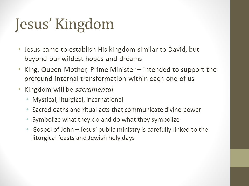 Jesus' Kingdom Jesus came to establish His kingdom similar to David, but beyond our wildest hopes and dreams.