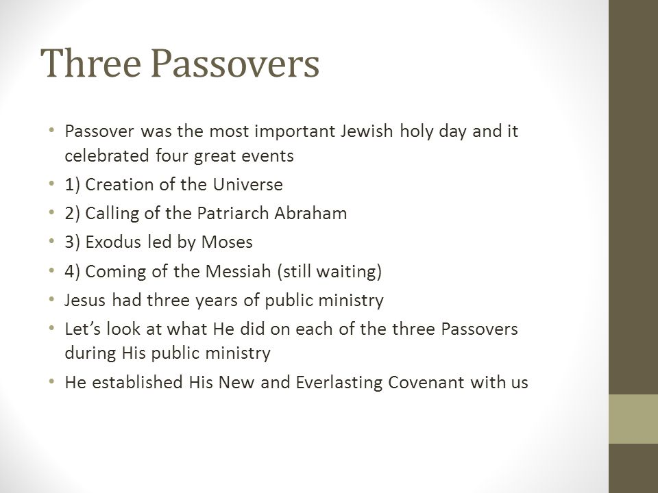 Three Passovers Passover was the most important Jewish holy day and it celebrated four great events.