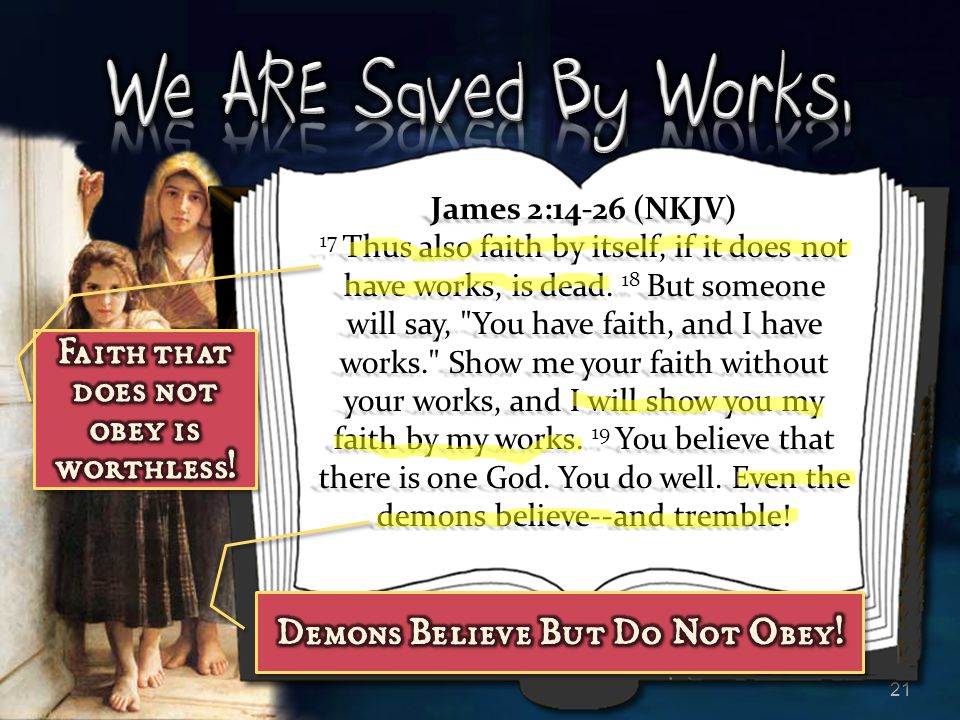 Faith that does not obey is worthless! Demons Believe But Do Not Obey!