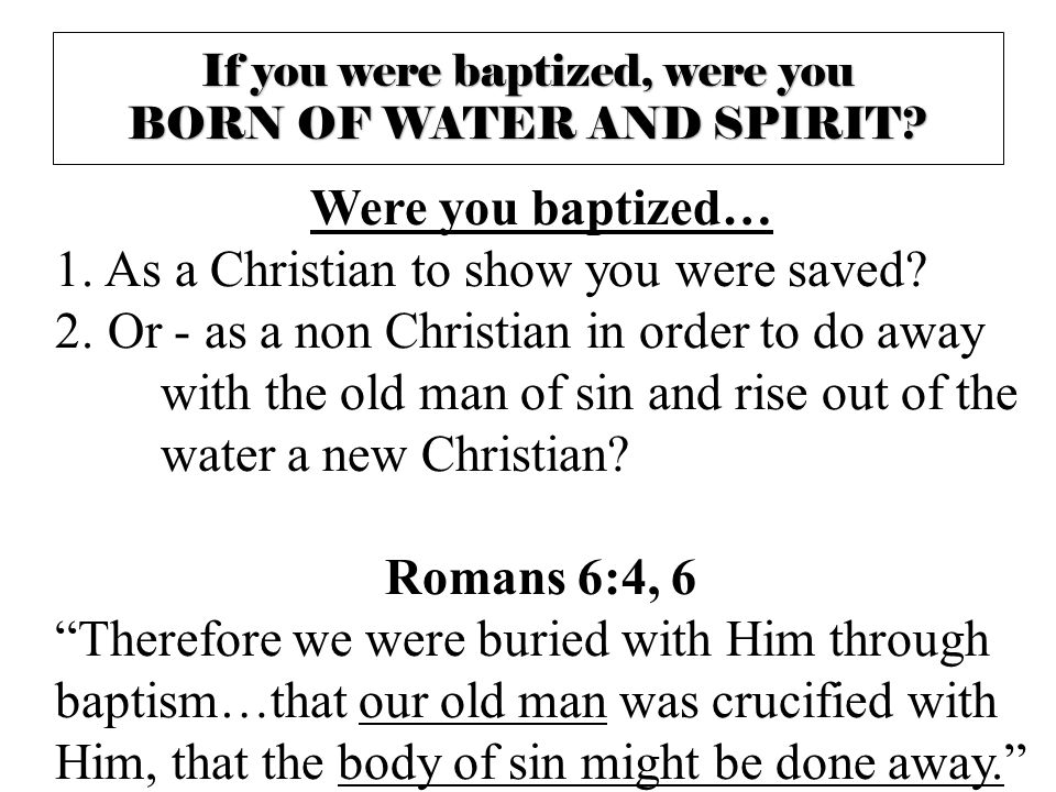 If you were baptized, were you BORN OF WATER AND SPIRIT