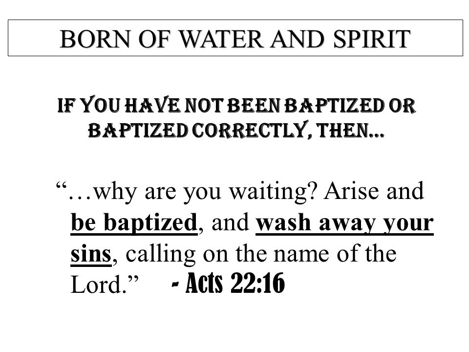 If you have NOT been baptized or baptized correctly, then…