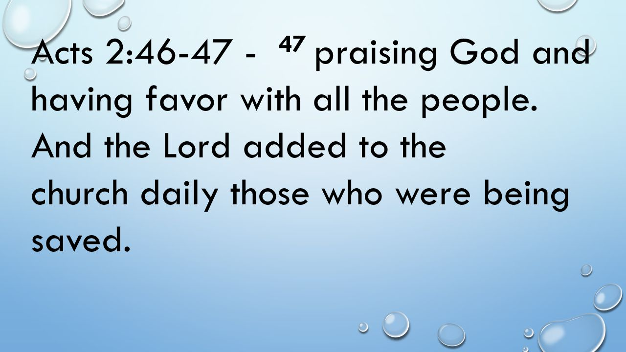 Acts 2:46-47 - 47 praising God and having favor with all the people