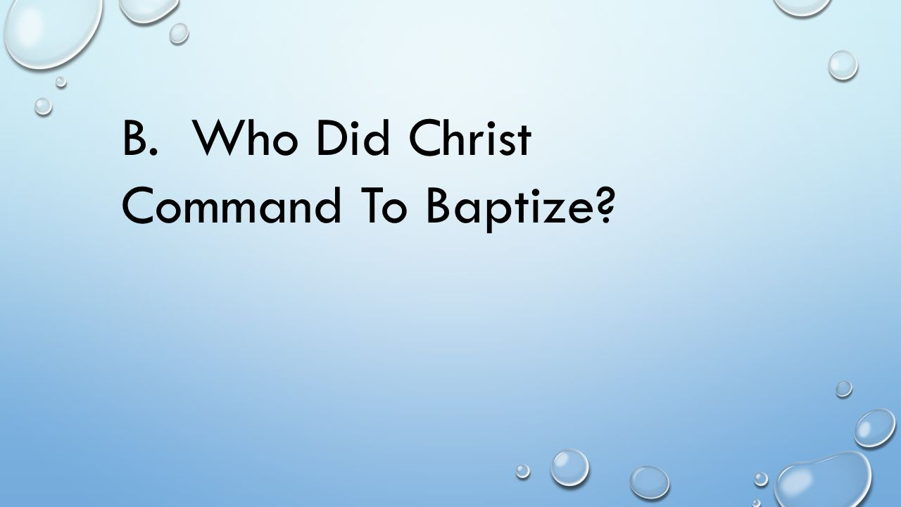 B. Who Did Christ Command To Baptize