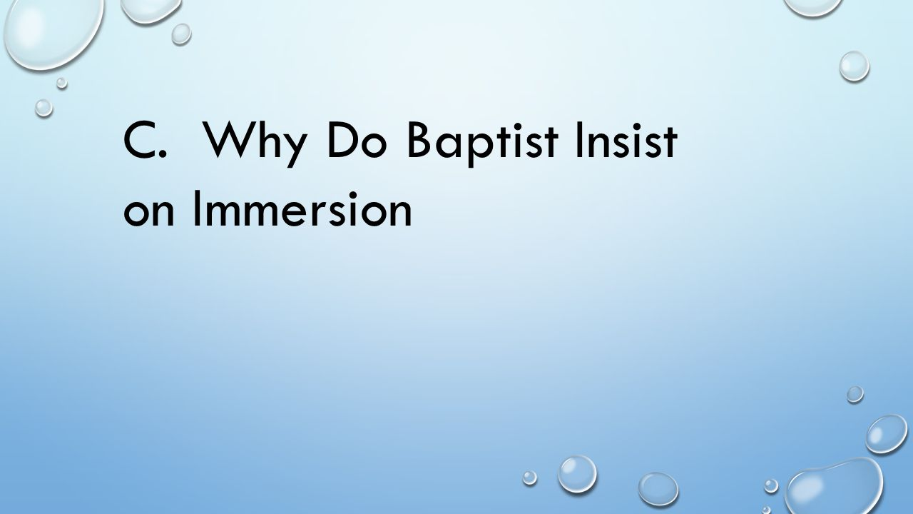 C. Why Do Baptist Insist on Immersion