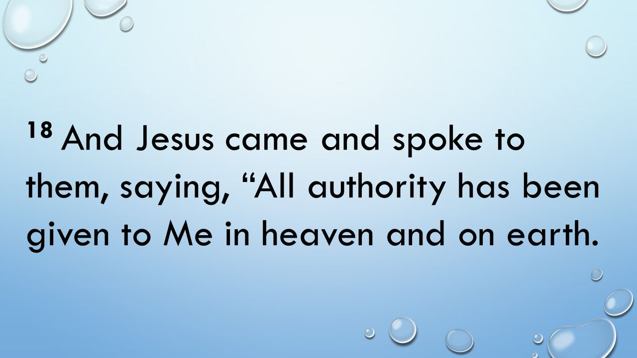 18 And Jesus came and spoke to them, saying, All authority has been given to Me in heaven and on earth.