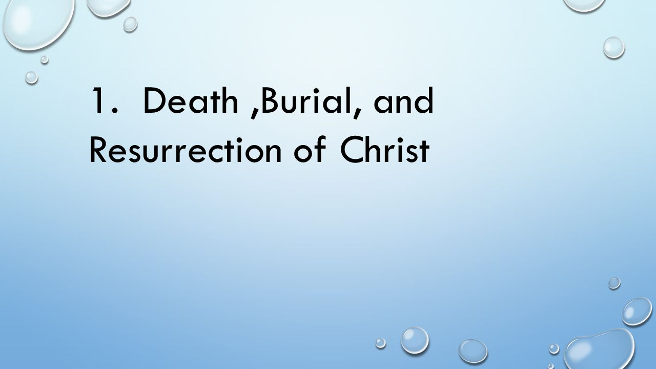 1. Death ,Burial, and Resurrection of Christ