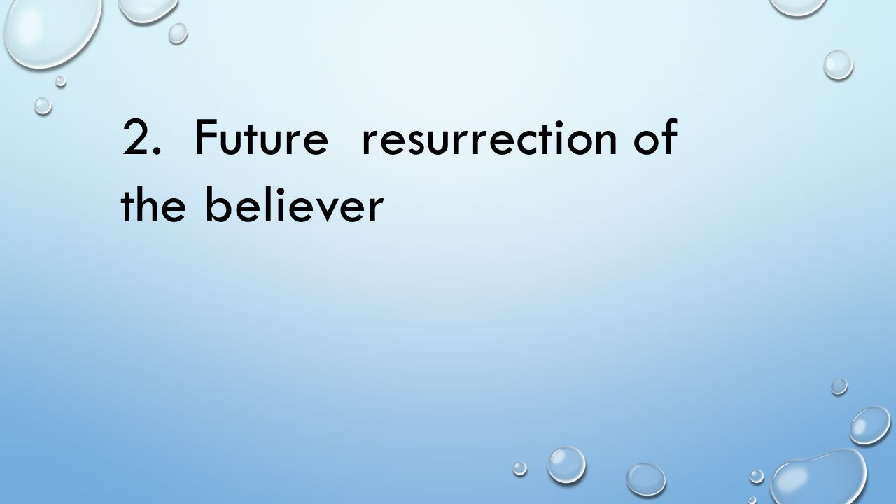 2. Future resurrection of the believer