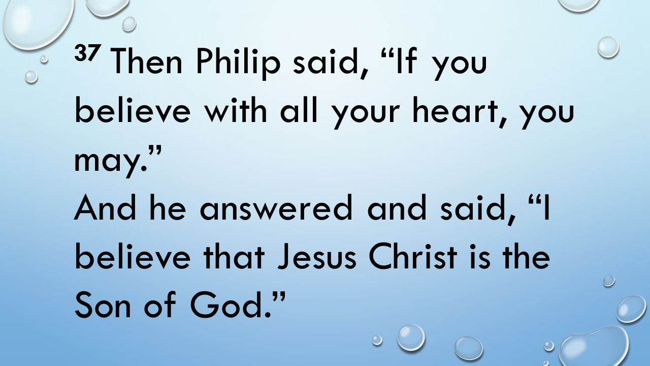 37 Then Philip said, If you believe with all your heart, you may.