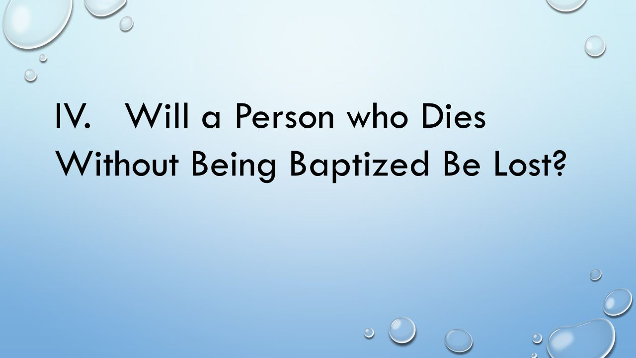 IV. Will a Person who Dies Without Being Baptized Be Lost