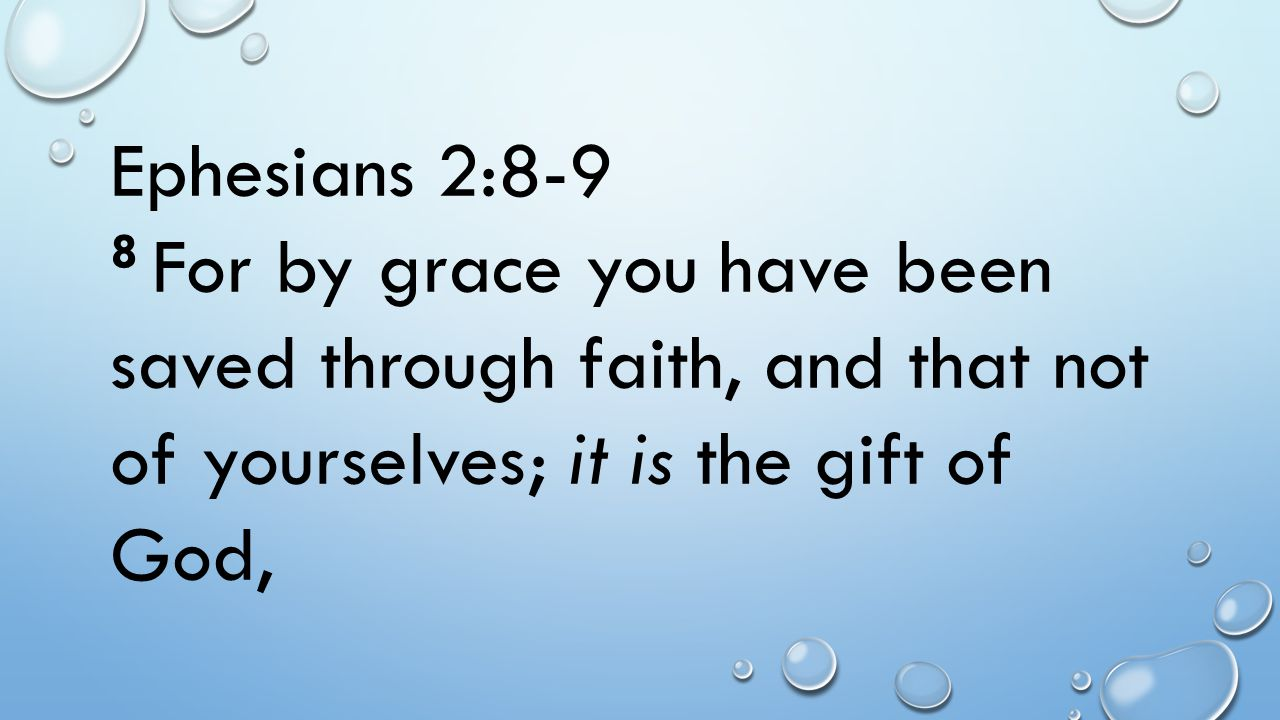 Ephesians 2:8-9 8 For by grace you have been saved through faith, and that not of yourselves; it is the gift of God,