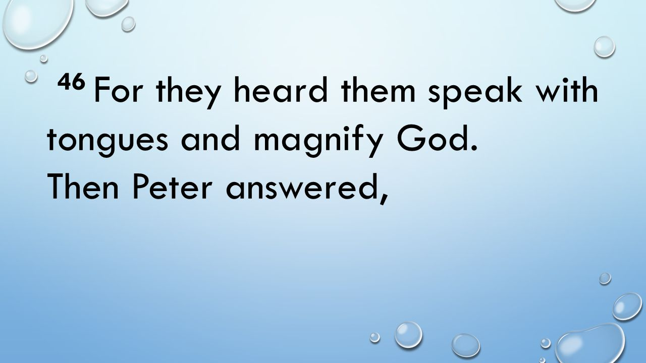 46 For they heard them speak with tongues and magnify God.