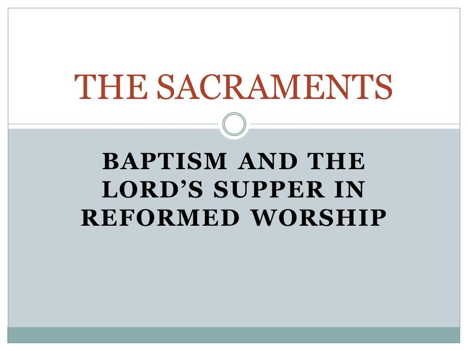 Baptism and the Lord's Supper in Reformed Worship