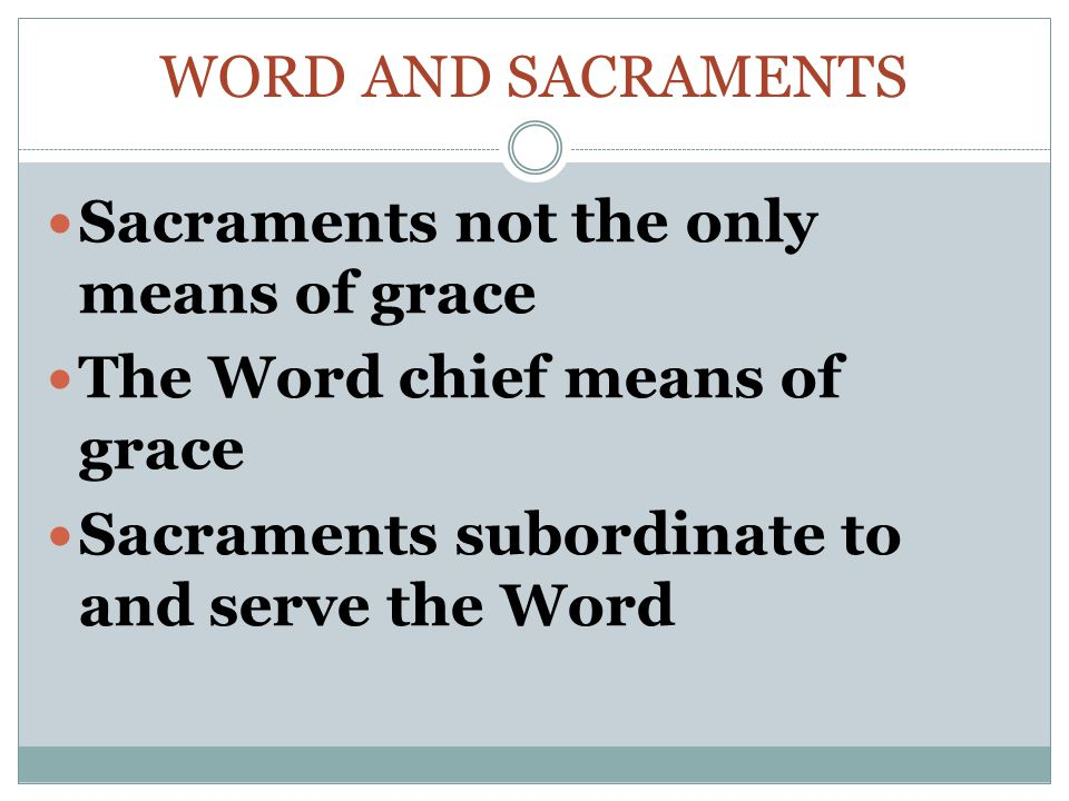 Word and Sacraments Sacraments not the only means of grace.