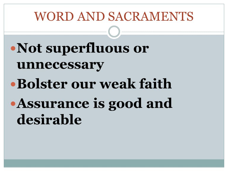 Not superfluous or unnecessary Bolster our weak faith