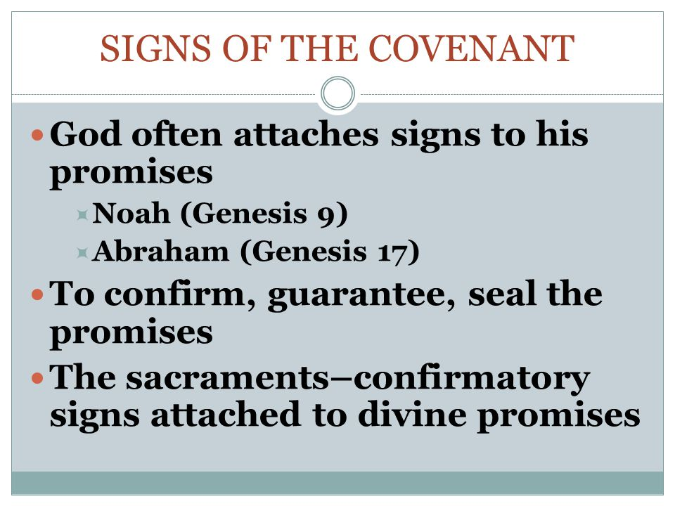 Signs of the Covenant God often attaches signs to his promises